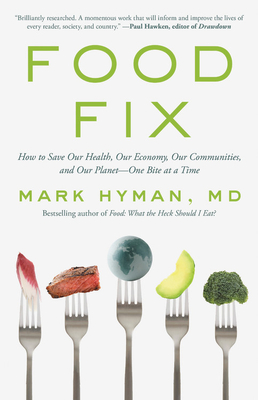 You are currently viewing Book Review –                         Food Fix: How to Save Our Health, Our Economy, Our Communities, and Our Planet-One Bite at a Time    By Mark Hyman, MD