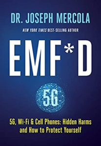 Read more about the article BOOK REVIEW! EMF*D -5G, Wi-Fi & Cell Phones:Hidden Harms and How to Protect Yourself. By Dr. Joseph Mercola