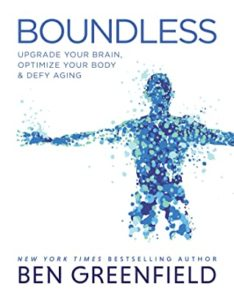 Boundless: Upgrade Your Brain, Optimize Your Body & Defy Aging by Ben Greenfield -Book Review