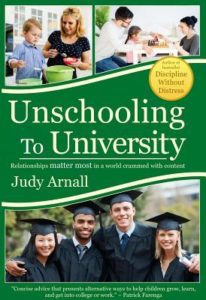 Book Review: Unschooling to University: Relationships matter most in a world crammed with content by Judy Arnall